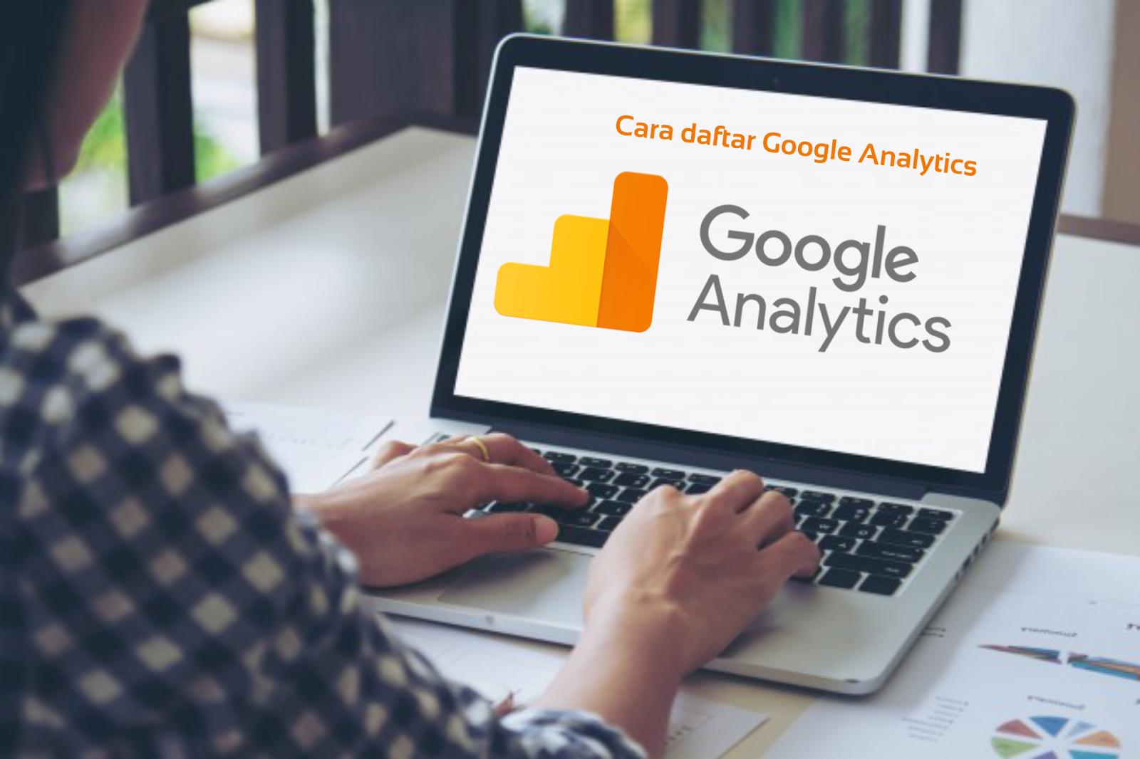 Tips Cara Daftar Google Analytics mudah