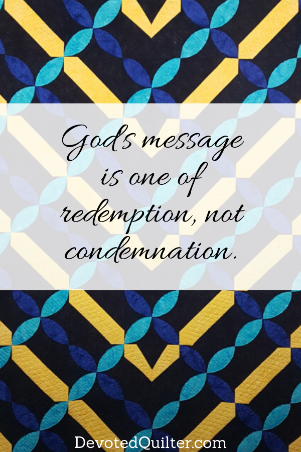 God's message is one of redemption, not condemnation | DevotedQuilter.com