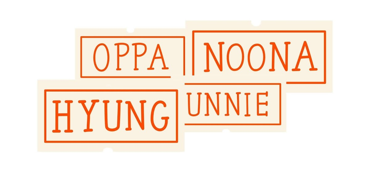 Meaning of Oppa, Eonnie, Hyung and Noona in Korean