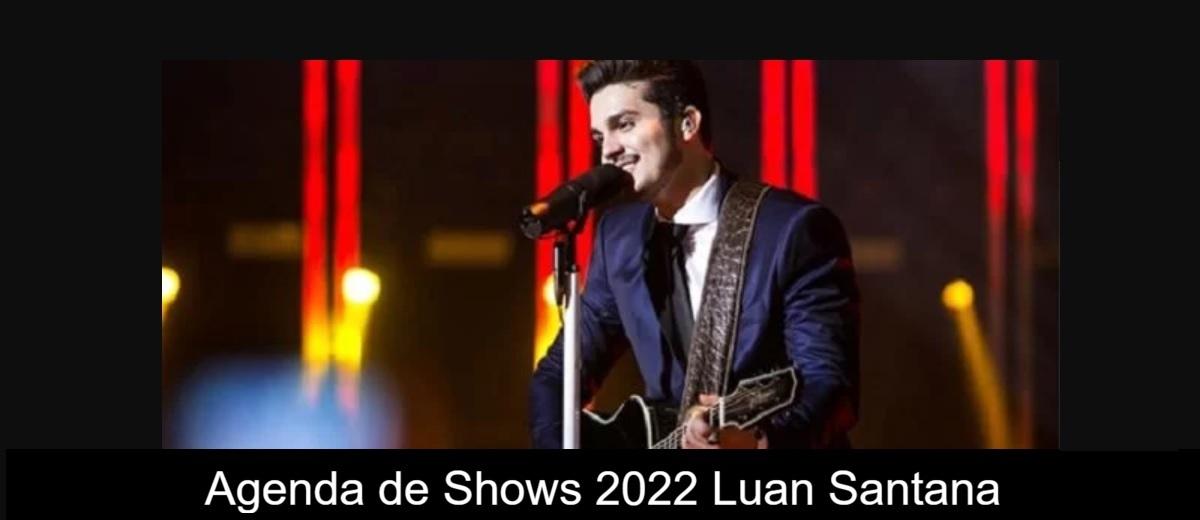 Agenda Shows 2022 Luan Santana - Próximos Shows