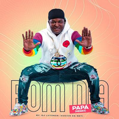Dj Lutonda - Bom Dia Papá Remix [Download]