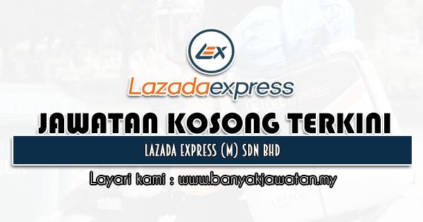 Jawatan Kosong 2021 di Lazada Express (M) Sdn Bhd