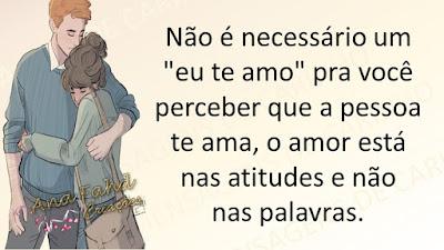 """Não é necessário um """"eu te amo"""" pra você perceber que a pessoa te ama, o amor está nas atitudes e não nas palavras."""