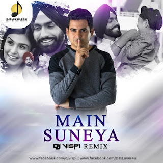 Main Suneya Remix Ammy Virk DJ Vispi
