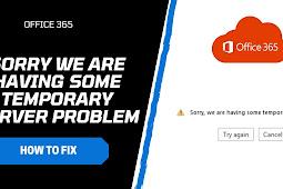 "8 Cara Atasi Error Microsoft Office 365 ""Sorry We Are Having Some Temporary Server Problem"""