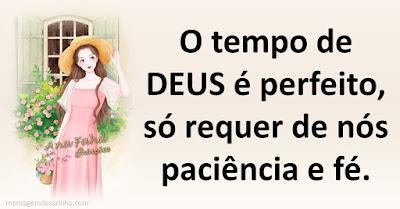 O tempo de Deus é perfeito,só requer de nós  paciência e fé.