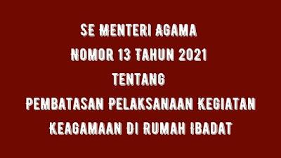 SE Menteri Agama Nomor 13 Tahun 2021 tentang Pembatasan Pelaksanaan Kegiatan Keagamaan Di Rumah Ibadat