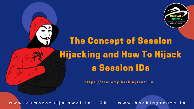 The concept of session hijacking and how to hijack a session IDs
