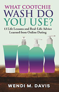 What Cootchie Wash Do You Use? 13 Life Lessons and Real-Life Advice Learned from Online Dating - nonfiction book promotion sites Wendi M. Davis