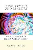 Bewusstsein und Realität. Warum wir einen Freien Willen haben