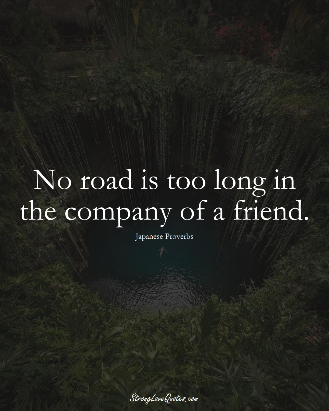 No road is too long in the company of a friend. (Japanese Sayings);  #AsianSayings