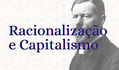 racionalização e capitalismo max weber