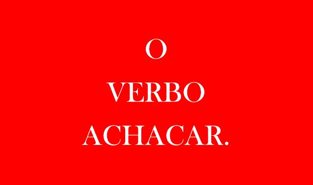 A imagem de fundo vermelho e caracteres em branco diz: o verbo achacar.