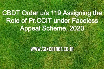 CBDT Order u/s 119 Assigning the Role of Pr.CCIT under Faceless Appeal Scheme, 2020