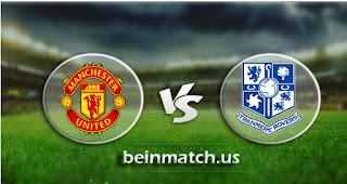 مشاهدة مباراة ترانمير روفرز ومانشستر يونايتد بث مباشر اليوم 26-01-2020 في كأس الإتحاد الإنجليزي