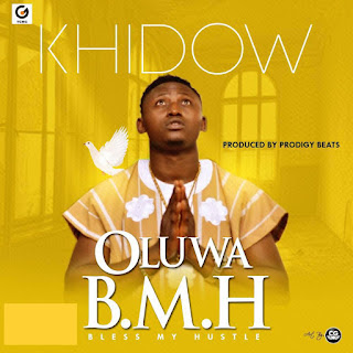 MUSIC:  Khidow - Oluwa B.M.H (Bless My Hustle)