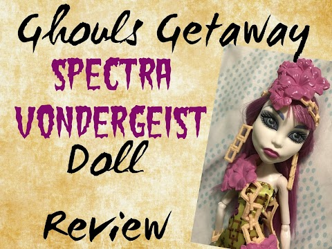 Ghouls Getaway Spectra Vondergeist DOLL REVIEW