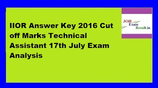IIOR Answer Key 2016 Cut off Marks Technical Assistant 17th July Exam Analysis