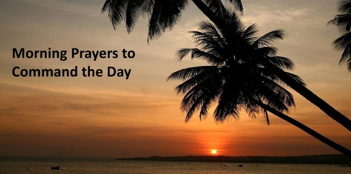 Morning Prayers to Command the Day - Prayer Points