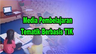 Media Pembelajaran Tematik Berbasis TIK