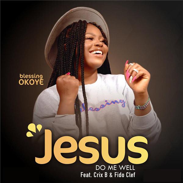 Blessing Okoye ft Crix B, Fido Cleff – Jesus Do Me Well