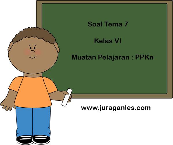 Soal Tematik Kelas 6 Tema 7 Kompetensi Dasar Ppkn Dan Kunci Jawaban Juragan Les
