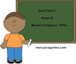 Soal Tematik Kelas 6 Tema 7 Kompetensi Dasar PPKn dan Kunci Jawaban
