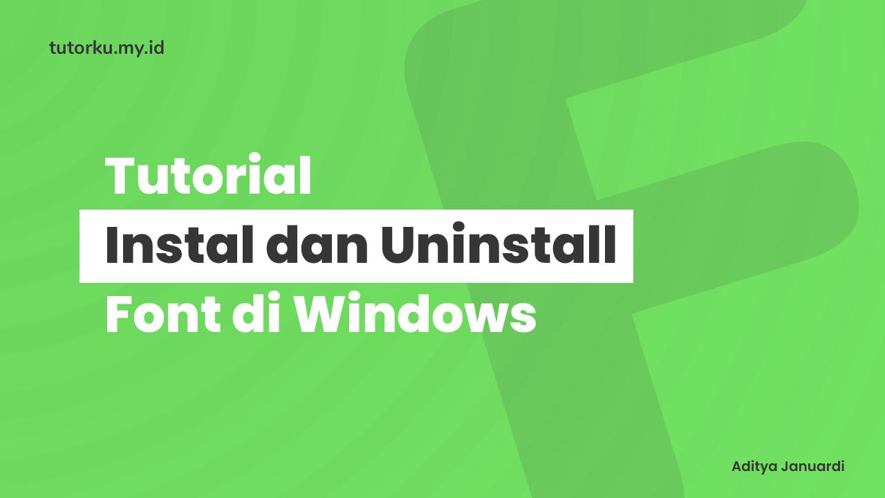 Cara Install dan Menghapus Font di Windows Update 2020