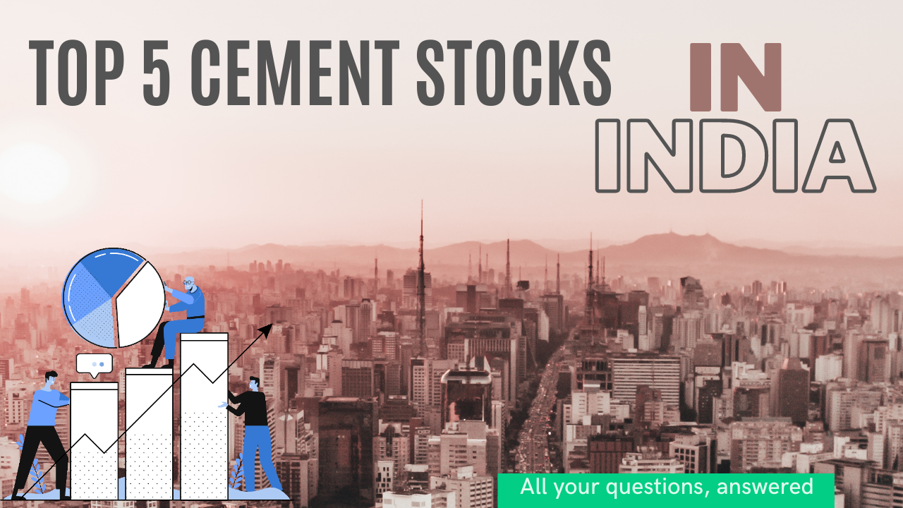 Top 5 Cement Stocks in India to invest in 2021
