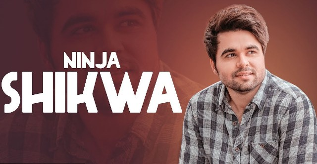 Shikwa Lyrics - Ninja ft Himanshi Khurana
