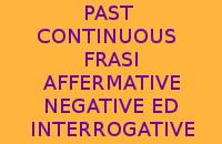 PAST CONTINUOUS - 10 FRASI AFFERMATIVE NEGATIVE ED INTERROGATIVE