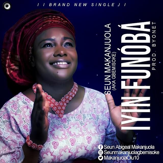 Music: Seun Makanjuola (Aka Gbemisoke) - Iyin Fun'oba
