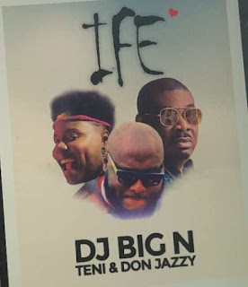 DOWNLOAD MUSIC MP3: Ife (Love) - DJ Big N Ft Teni And Don Jazzy