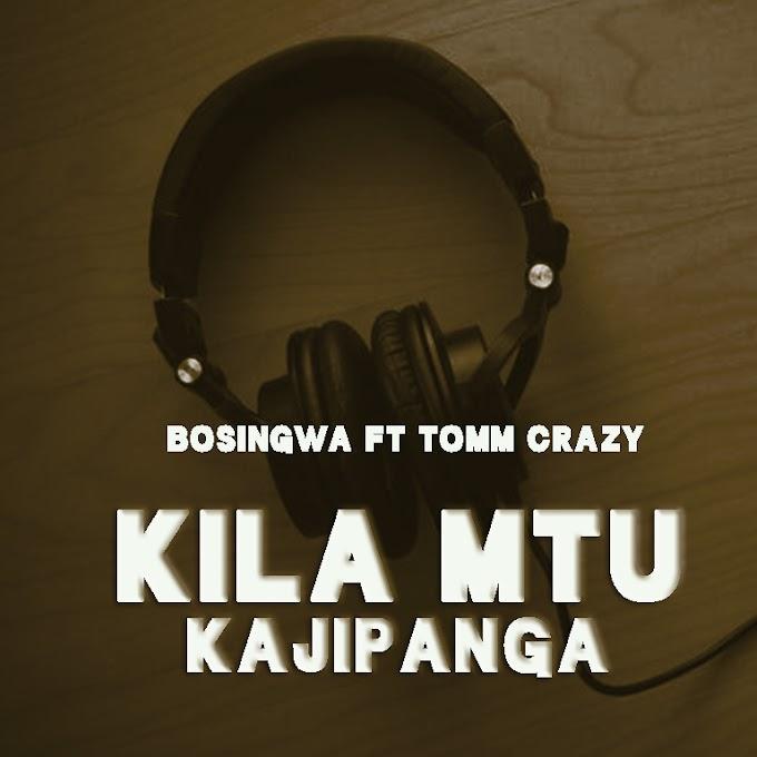 AUDIO   BOSINGWA FT TOMM CRAZY - KILA MTU KAJIPANGA   DOWNLOAD NOW