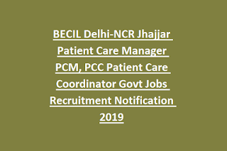 BECIL Delhi-NCR Jhajjar Patient Care Manager PCM, PCC Patient Care Coordinator Govt Jobs Recruitment Notification 2019