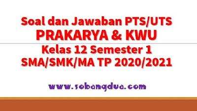 Soal dan Jawaban PTS/UTS PRAKARYA Kelas 12 Semester 1 SMA/SMK/MA Kurikulum 2013 TP 2020/2021