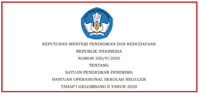 Kepmendikbud) Nomor 350/P/2020 Tentang Satuan Pendidikan Penerima BOS Reguler Tahap 1 Gelombang 2 Tahun 2020