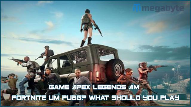 Game Apex Legends Am Fortnite Um Pubg? What should you play