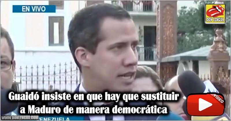 Guaidó insiste en que hay que sustituir a Maduro de manera democrática