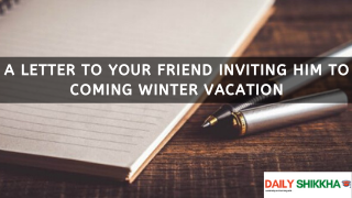 A letter to your friend inviting him to coming winter vacation