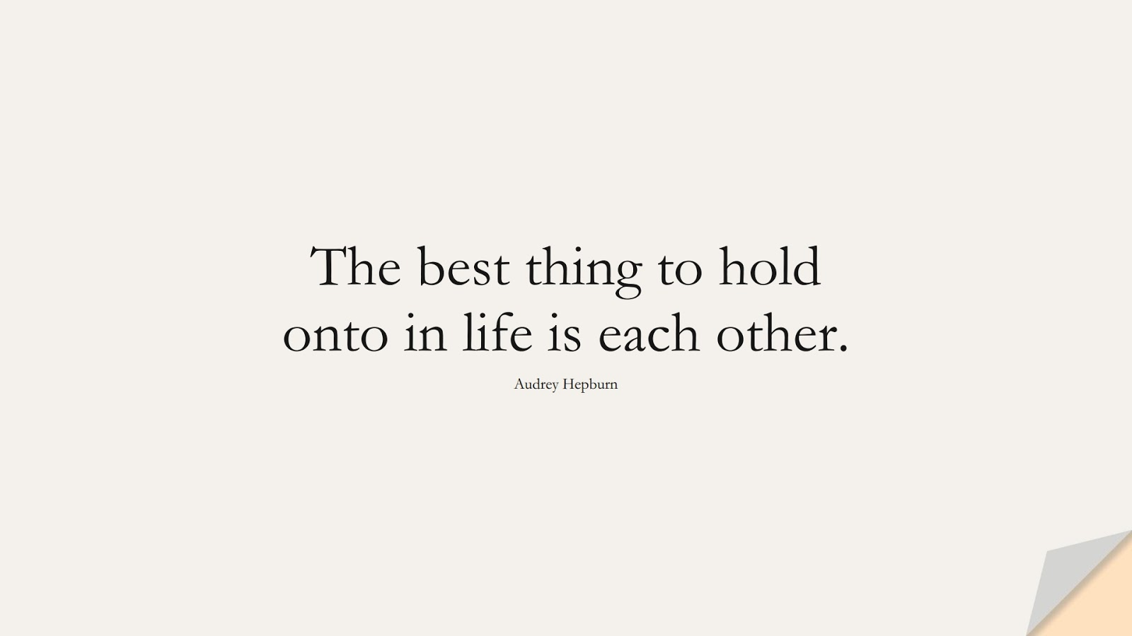 The best thing to hold onto in life is each other. (Audrey Hepburn);  #FriendshipQuotes