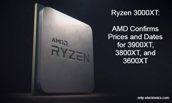 Ryzen 3000XT: AMD Confirms Prices and Dates for 3900XT, 3800XT, and 3600XT