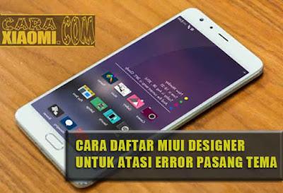 Cara Daftar Akun MIUI Designer Membetulkan Error Ganti Tema Offline Xiaomi