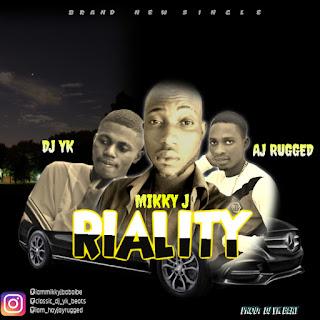 DOWNLOAD MP3 : MIKKY J -- REALITY FT. DJ YK X AJ RUGGED