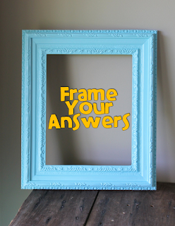 Frame your answers