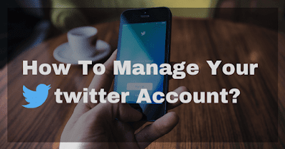 How To Manage Your Twitter Account?