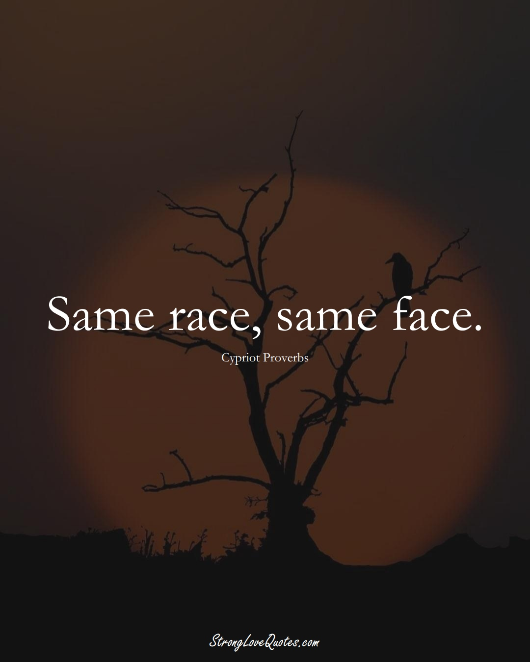 Same race, same face. (Cypriot Sayings);  #MiddleEasternSayings