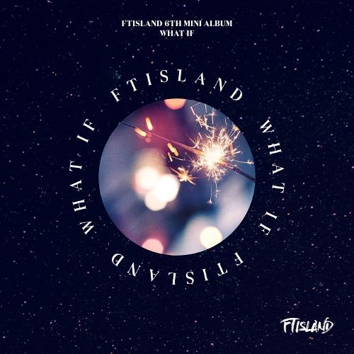 FTISLAND – FTISLAND 6TH MINI ALBUM [WHAT IF]