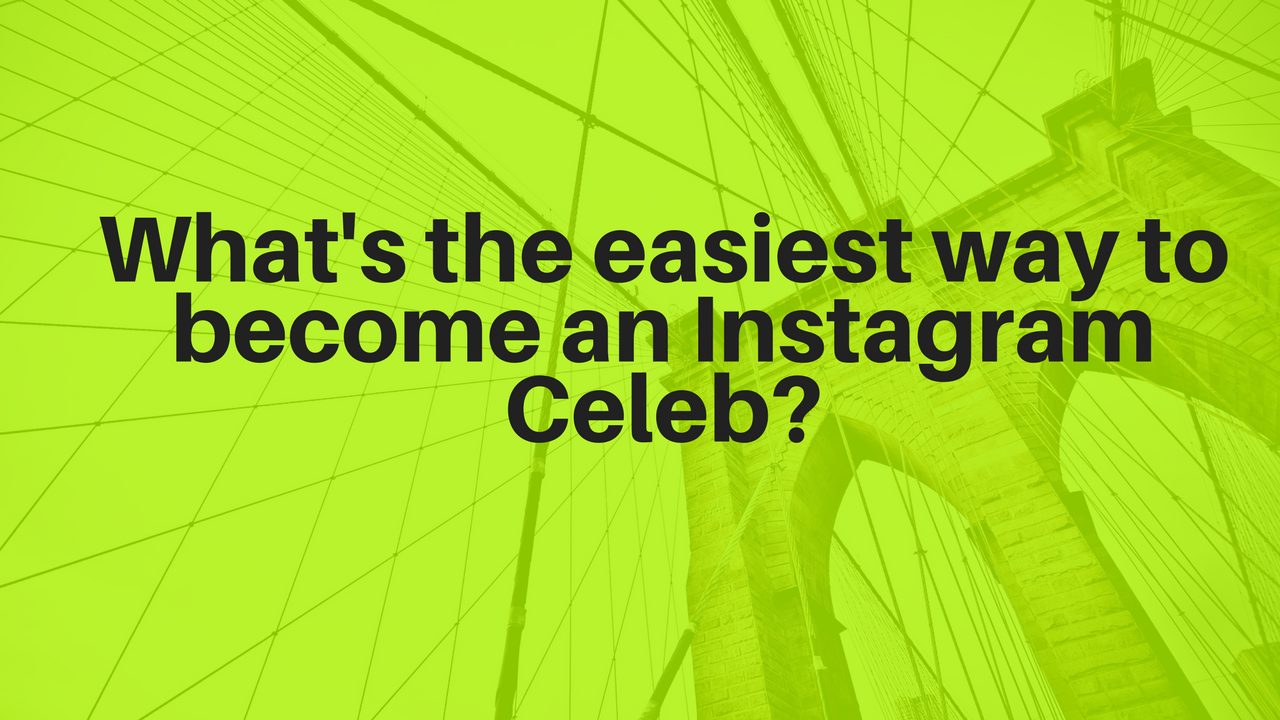 become an Instagram Celeb