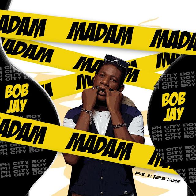 Bob Jay - Madam (hubtainment.com.ng)